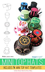 Make your own Mini Top Hats: Plus 8 Mini Top Hat templates (Happythought Crafts Book 1)