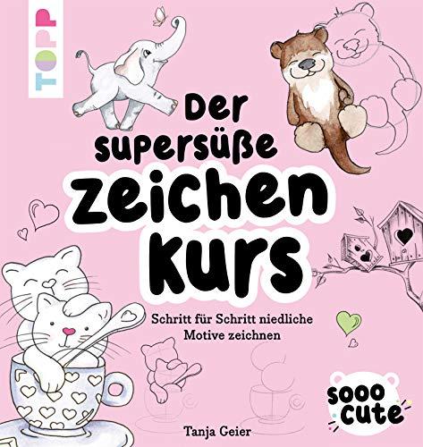 Sooo Cute - Der supersüße Zeichenkurs: Schritt für Schritt niedliche Motive zeichnen