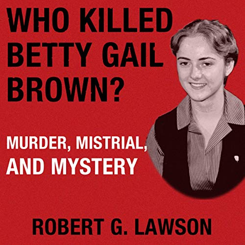 Who Killed Betty Gail Brown?: Murder, Mistrial, and Mystery Titelbild