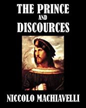The Prince, AND Discourses on the First Decade of Titus Livius (Illustrated)