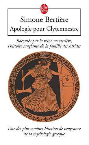 Apologie pour Clytemnestre: Racontée par la reine meurtrière, l'histoire sanglante de la famille des Atrides