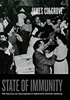 State of Immunity: The Politics of Vaccination in Twentieth-century America (California/milbank Books on Health And the Public)