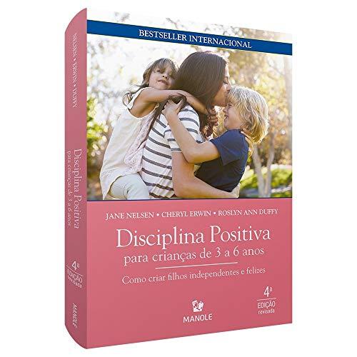 Disciplina positiva para crianças de 3 a 6 anos: Como criar filhos independentes e felizes
