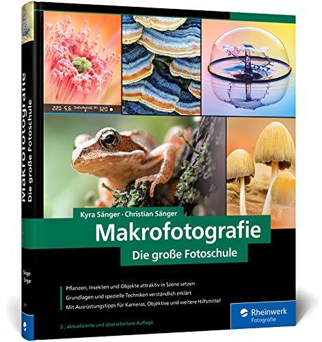 Makrofotografie: Die große Fotoschule: Neuauflage 2020 für den perfekten Einstieg