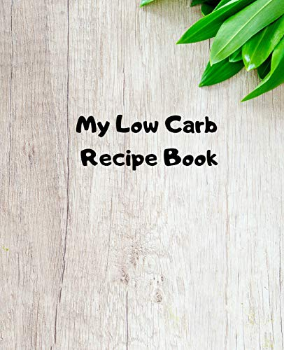 """My Low Carb Recipe Book: Create Your Own Custom Cookbook With This 100+page 7.5\""""x9.25\"""" (19cm*23.5cm) BLANK Journal. It Has Space For You To Write In 50 Single Page PLUS 25 Double Page Recipes (board)"""