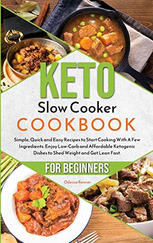 Keto Slow Cooker Cookbook for Beginners: Simple, Quick and Easy Recipes to Start Cooking With A Few Ingredients. Enjoy Low-Carb and Affordable Ketogenic Dishes to Shed Weight and Get Lean Fast.