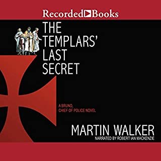 The Templars' Last Secret                   By:                                                                                                                                 Martin Walker                               Narrated by:                                                                                                                                 Robert Ian Mackenzie                      Length: 9 hrs and 56 mins     250 ratings     Overall 4.4