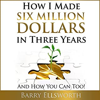 How I Made Six Million Dollars in Three Years: And How You Can Too! audiobook cover art