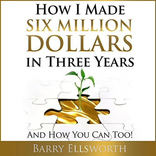 How I Made Six Million Dollars in Three Years: And How You Can Too! cover art