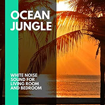 Ocean Jungle - White Noise Sound for Living Room and Bedroom