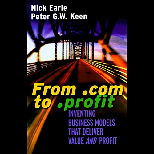 From .com to .profit     Inventing Business Models that Deliver Value and Profit              By:                                                                                                                                 Nick Earle,                                                                                        Peter Keen                               Narrated by:                                                                                                                                 Eric Conger                      Length: 3 hrs and 4 mins     1 rating     Overall 3.0