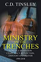 Ministry in the Trenches: Juvenile Detention Chaplaincy Reflection, Thought, and Prayer 1994-2018