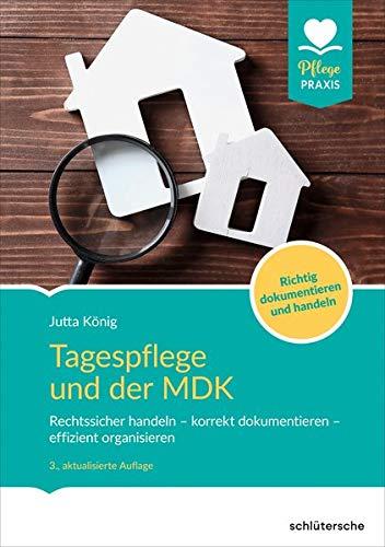 Tagespflege und der MDK: Rechtssicher handeln – korrekt dokumentieren – effizient organisieren. Richtig dokumentieren und handeln.