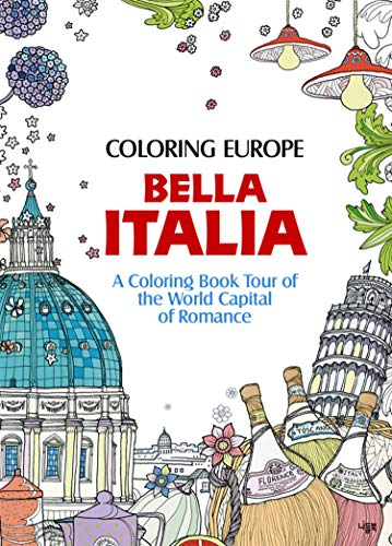 Coloring Europe: Bella Italia: A Coloring Book Tour of the World Capital of Romance