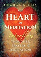 The Heart of Meditation: Thoughts, Prayers, & Meditations