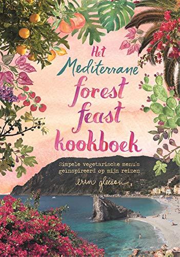 Het mediterrane forest feast kookboek: Simpele vegatarische recepten geïnspireerd door mijn reizen