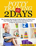 Potty Training In 2 Days: The Complete Step By Step Guide On How To Potty Train Your Kid Like A Pro And Get Rid Of Diapers In 2 Days For First Time Parent