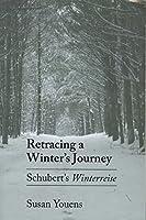 Retracing a Winter's Journey: Schubert's Winterreise