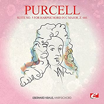 Purcell: Suite No. 5 for Harpsichord in C Major, Z. 666 (Digitally Remastered)