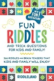 Fun Riddles & Trick Questions For Kids and Family: 300 Riddles and Brain Teasers That Kids and Family Will Enjoy - Ages 7-9 8-12 (Riddles for Kids)