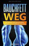 Bauchfett WEG: Fett abbauen und Bauchmuskeln aufbauen in nur 30 Minuten pro Tag! - Felix Bogner