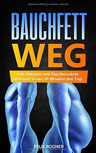 Bauchfett WEG: Fett abbauen und Bauchmuskeln aufbauen in nur 30 Minuten pro Tag!