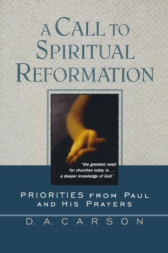 Call to Spiritual Reformation, A: Priorities from Paul and His Prayers
