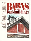 Barns and Backbuildings: Designs for Barns, Carriage Houses, Stables, Garages, & Sheds With Sources for Building Plans, Books, Timber Frames, Kits, Hardware, Cupolas & weather