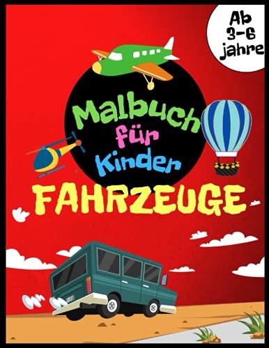 Fahrzeuge Malbuch für Kinder ab 3-6 jahren: Autos, Flugzeuge, Fahrräder, Motorräder, Züge und Traktoren und Vieles Mehr zum Ausmalen für Jungen