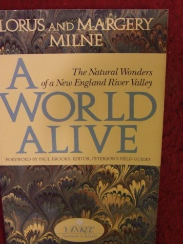 A World Alive: The Natural Wonders of a New England River Valley (Yankee Nature Classic) by Lorus Johnson Milne (1991-12-20)