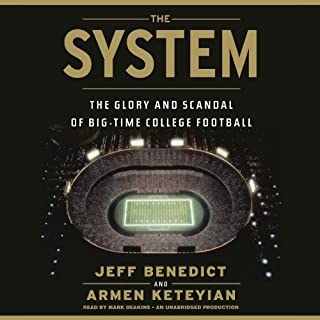 The System     The Glory and Scandal of Big-Time College Football              By:                                                                                                                                 Jeff Benedict,                                                                                        Armen Keteyian                               Narrated by:                                                                                                                                 Mark Deakins                      Length: 17 hrs and 12 mins     365 ratings     Overall 4.4