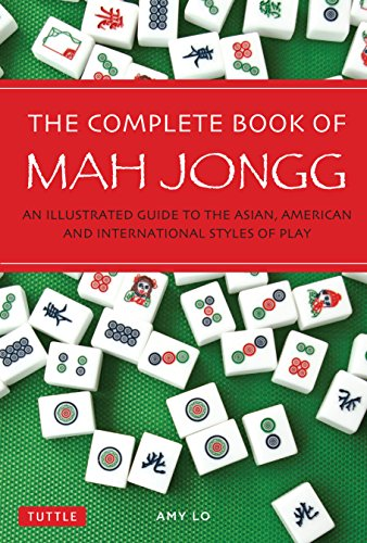 The Complete Book of Mah Jongg: An Illustrated Guide to the American and Asian Styles of Play: An Illustrated Guide to the Asian, American and International Styles of Play