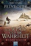 Der Wind und die Wahrheit: Historischer Roman