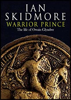 Warrior Prince: The Life of Owain Glyndwr (English Edition) par [Ian Skidmore]