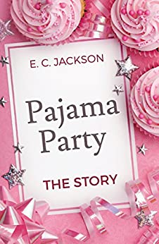Pajama Party: The Story by [E. C. Jackson]