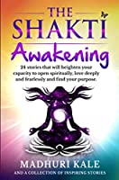 The Shakti Awakening - Madhuri: 24 stories that will heighten your capacity to open spiritually, love deeply and fearlessly and find your purpose