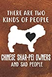 There Are Two Kinds Of People Chinese Shar-Pei Owners And Sad People Gratitude Journal: Practice Gratitude and Daily Reflection in the Everyday For Chinese Shar-Pei Dog Puppy Owners and Lovers