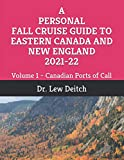 A PERSONAL FALL CRUISE GUIDE TO EASTERN CANADA AND NEW ENGLAND 2021-22: Volume 1 – Canadian Ports of Call