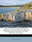 Travels In Southern Abyssinia, Through The Country Of Adal To The Kingdom Of Shoa: In Two Volumes, Volume 1