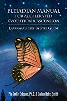Pleiadian Manual for Accelerated Evolution & Ascension: Laarkmaa's Step by Step Guide (Wisdom from the Stars)