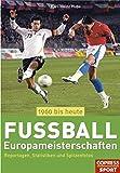 Fußball-Europameisterschaften 1960 bis heute: Reportagen, Statistiken, Spitzenfotos