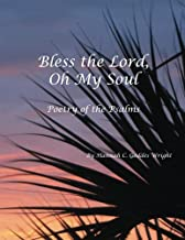 Bless the Lord, Oh My Soul: Poetry of the Psalms