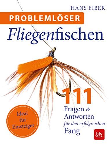 Problemlöser Fliegenfischen: 111  Fragen und Antworten