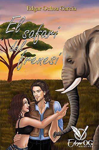 El Safari Del Frenesí de Edgar Ochoa García