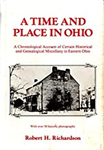 A Time and Place in Ohio: A Chronological Account of Certain Historical and Genealogical Miscellany in Eastern Ohio