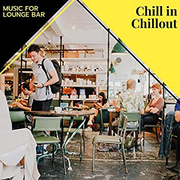 Chill In Chillout - Music For Lounge Bar