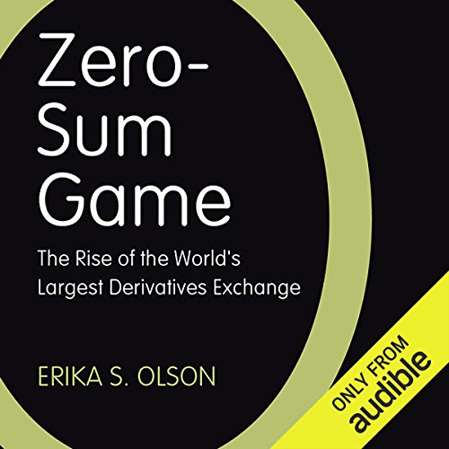 Zero-Sum Game     The Rise of the World's Largest Derivatives Exchange              By:                                                                                                                                 Erika S. Olson                               Narrated by:                                                                                                                                 Joy Osmanski                      Length: 8 hrs and 41 mins     1 rating     Overall 4.0