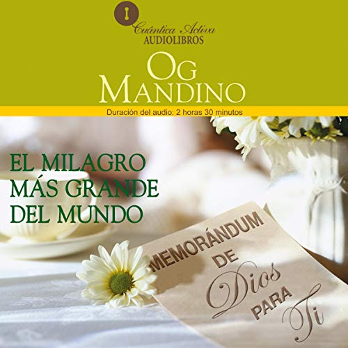 El Milagro Más Grande del Mundo     Memorandum de Dios Para Ti [The Greatest Miracle in the World]              By:                                                                                                                                 Og Mandino                               Narrated by:                                                                                                                                 Eugenio Castillo Lozano                      Length: 2 hrs and 35 mins     55 ratings     Overall 4.8