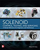 Solenoid Control, Testing, and Servicing: A Handy Reference for Engineers and Technicians...