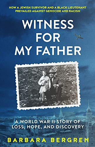 Witness For My Father: A World War II Story Of Loss, Hope, and Discovery